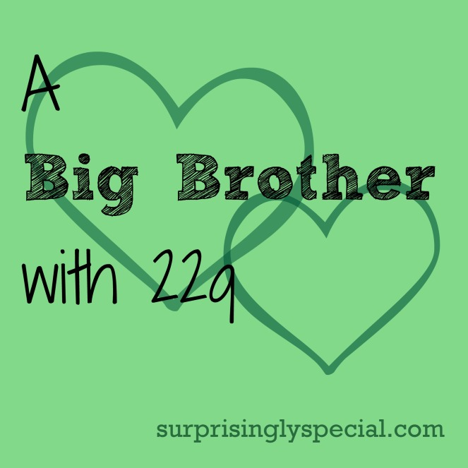 a big brother with 22q